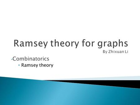 Combinatorics Ramsey theory.  a precocious British mathematician, philosopher and economist  a problem in mathematical logic: can one always find order.