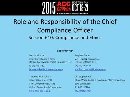 Role and Responsibility of the Chief Compliance Officer Session 610: Compliance and Ethics PRESENTERS Barbara BarrettStephen Daoust Chief Compliance OfficerV.P.,