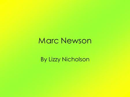 Marc Newson By Lizzy Nicholson. Marc Newson Marc Newson is one on the most accomplished and influential designers of his generation born in Sydney Australia.