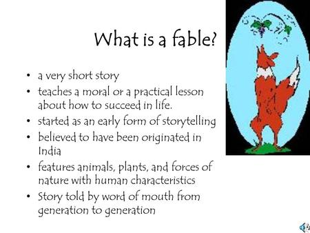 What is a fable? a very short story teaches a moral or a practical lesson about how to succeed in life. started as an early form of storytelling believed.
