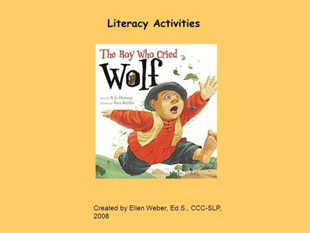 Literacy Activities Created by Ellen Weber, Ed.S., CCC-SLP, 2008.
