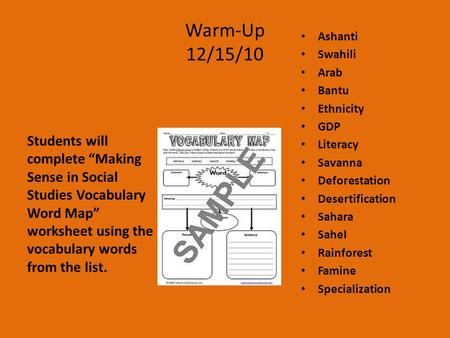 "Warm-Up 12/15/10 Students will complete ""Making Sense in Social Studies Vocabulary Word Map"" worksheet using the vocabulary words from the list. Ashanti."