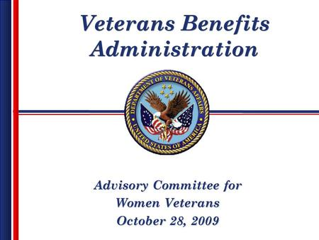 Veterans Benefits Administration Advisory Committee for Women Veterans October 28, 2009.