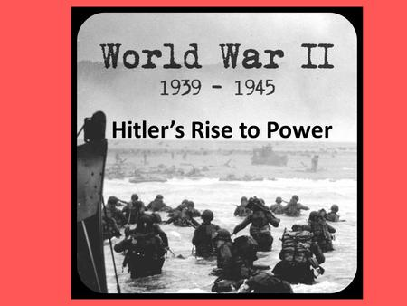 Hitler's Rise to Power. The Start Treaty of Versailles ends WWI (US, Britain, France) – Forces Germany to pay for WWI – Forces Germany to accept blame.