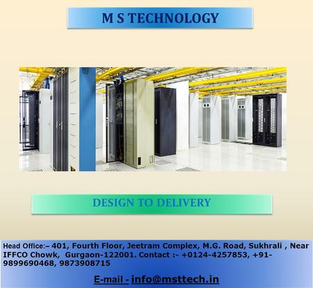 M S TECHNOLOGY DESIGN TO DELIVERY Head Office:– 401, Fourth Floor, Jeetram Complex, M.G. Road, Sukhrali, Near IFFCO Chowk, Gurgaon-122001. Contact :-