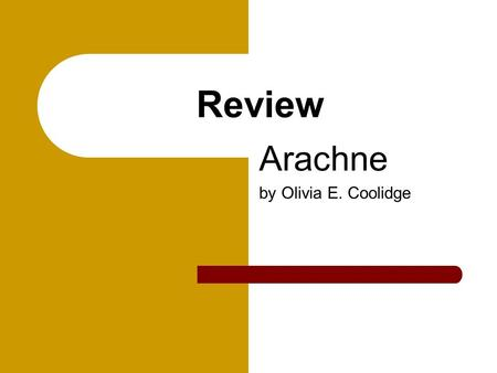 Review Arachne by Olivia E. Coolidge 1. What is a myth? A fictional tale that describes the actions of gods or heroes. A myth can – tell how the universe.