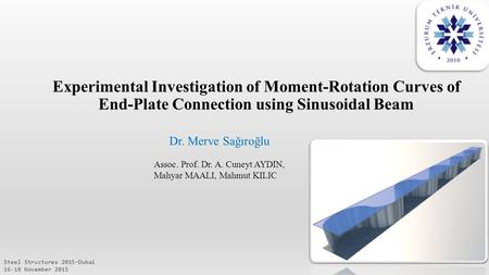 Experimental Investigation of Moment-Rotation Curves of End-Plate Connection using Sinusoidal Beam Steel Structures 2015-Dubai 16-18 November 2015 Dr.