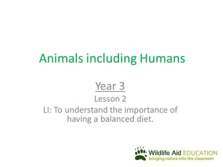 Animals including Humans Year 3 Lesson 2 LI: To understand the importance of having a balanced diet.