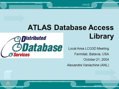 ATLAS Database Access Library Local Area LCG3D Meeting Fermilab, Batavia, USA October 21, 2004 Alexandre Vaniachine (ANL)