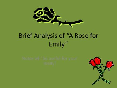 essay point view rose emily A rose for emily narrator point of view - shmoop everything you need to know about the narrator of william faulkner's a rose for emily, written by experts with.