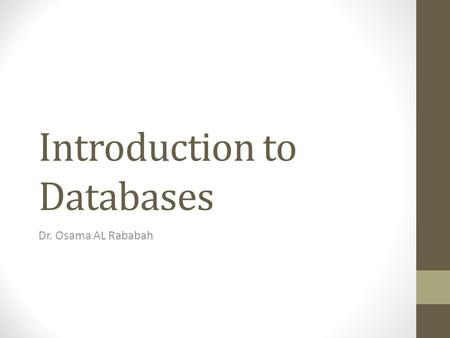 Introduction to Databases Dr. Osama AL Rababah. Objectives In this capture you will learn: Some common uses of database systems. The characteristics of.
