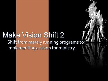 Make Vision Shift 2 Shift from merely running programs to implementing a vision for ministry.