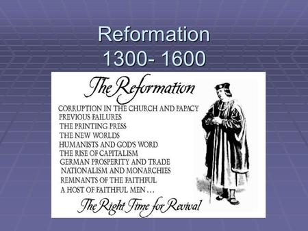 Reformation 1300- 1600. Causes of the Reformation  By 1500, forces weakened Church  Renaissance challenged Church authority  Movement began in Germany.