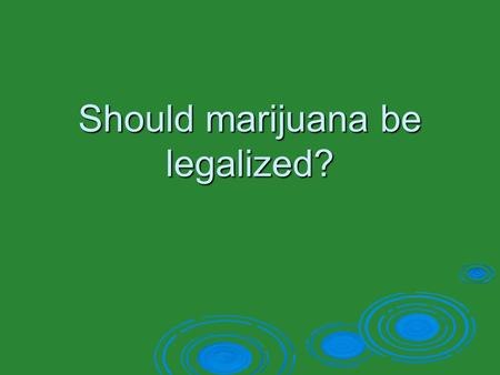 Should marijuana be legalized?. How and When this controversy started  Use of marijuana became a problem in the 1930s in the U.S.  1937: Laws passed.