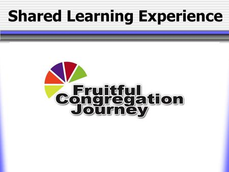 Shared Learning Experience. Fruitful Journey Session One Welcome!