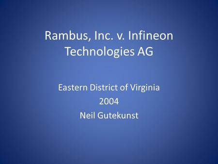 Rambus, Inc. v. Infineon Technologies AG Eastern District of Virginia 2004 Neil Gutekunst.