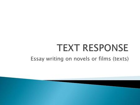 Essay writing on novels or films (texts).  YOU DO NOT JUST TELL EVERYTHING YOU KNOW ABOUT THE BOOK OR FILM  YOU MUST HAVE AN OPINION ON THE TOPIC, STATEMENT.