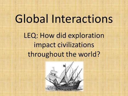 Global Interactions LEQ: How did exploration impact civilizations throughout the world?