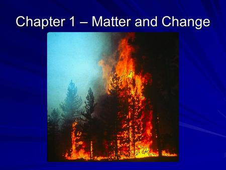 Chapter 1 – Matter and Change. 1-1 Chemistry Is a Physical Science Chemistry – study of composition, structure and properties of matter and changes matter.