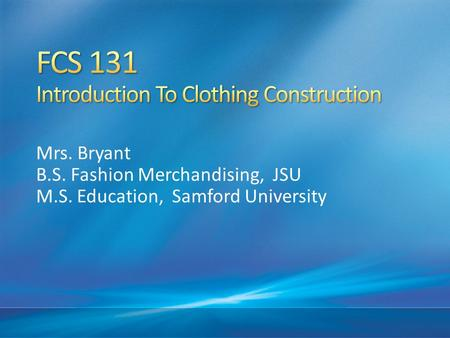 Mrs. Bryant B.S. Fashion Merchandising, JSU M.S. Education, Samford University.