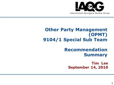 Company Confidential 1 Other Party Management (OPMT) 9104/1 Special Sub Team Recommendation Summary Tim Lee September 14, 2010.
