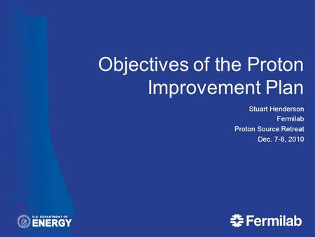 Objectives of the Proton Improvement Plan Stuart Henderson Fermilab Proton Source Retreat Dec. 7-8, 2010.