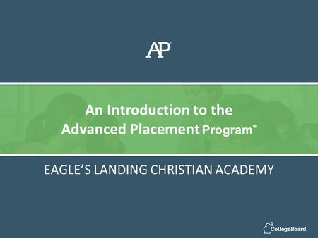 EAGLE'S LANDING CHRISTIAN ACADEMY An Introduction to the Advanced Placement Program ®