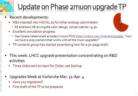 "General Muon Meeting, 03-March-2014 Jay Hauser ""Update on Phase 2 muon Technical Proposal""  Recent developments:  ME0 inserted into HGCAL as for other."