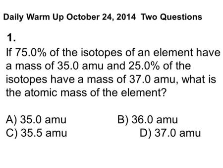 If 75.0% of the isotopes of an element have a mass of 35.0 amu and 25.0% of the isotopes have a mass of 37.0 amu, what is the atomic mass of the element?