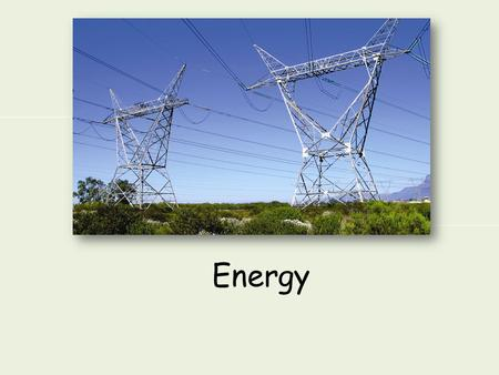 Energy. Today we will: 1.Define energy, work and the principle of conservation of energy 1.List different forms of energy transfer 2.Name units related.