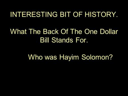 INTERESTING BIT OF HISTORY. What The Back Of The One Dollar Bill Stands For. Who was Hayim Solomon?