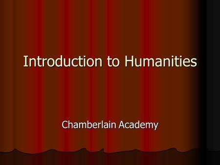 Introduction to Humanities Chamberlain Academy. What is the study of Humanities? Humanities is the study of classical languages, literature, philosophy,