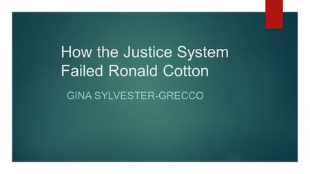 How the Justice System Failed Ronald Cotton GINA SYLVESTER-GRECCO.