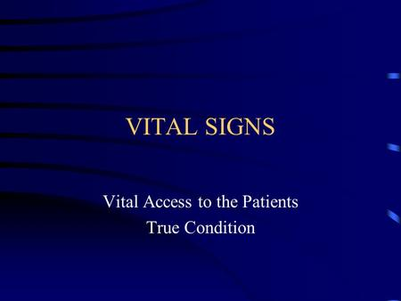 VITAL SIGNS Vital Access to the Patients True Condition.