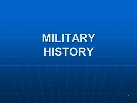 1 MILITARY HISTORY. 2 Integrate historical awareness and critical thinking skills derived from Military History methodologies into the training and education.