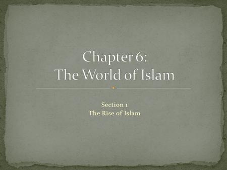 Section 1 The Rise of Islam. Preview of Events The Rise of Islam.