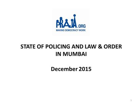 STATE OF POLICING AND LAW & ORDER IN MUMBAI December 2015 1.
