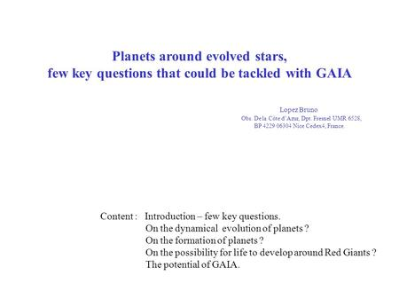 Planets around evolved stars, few key questions that could be tackled with GAIA Lopez Bruno Obs. De la Côte d'Azur, Dpt. Fresnel UMR 6528, BP 4229 06304.