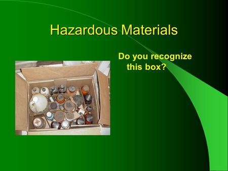 Hazardous Materials Do you recognize this box?. Hazardous Materials Many schools have been stockpiling hazardous materials like mercury and cyanide containing.