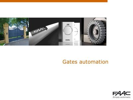 Gates automation. Summary  Choosing the appropriate model  Faac Product Range (Sliding Gates)