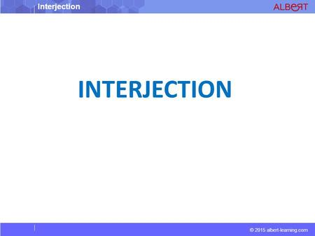 © 2015 albert-learning.com Interjection INTERJECTION.