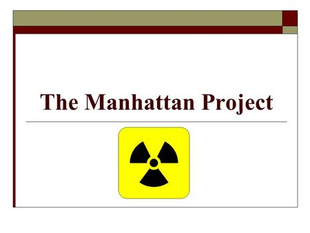 The Manhattan Project. Overview  Program to develop atomic weapons Code Named: The Manhattan Project  Began December 1941 & ended in 1946  Was discreet.