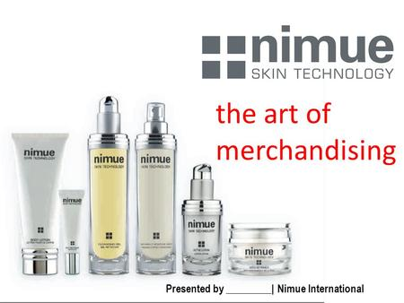 The art of merchandising Presented by _________| Nimue International.