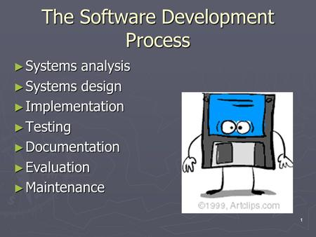1 The Software Development Process ► Systems analysis ► Systems design ► Implementation ► Testing ► Documentation ► Evaluation ► Maintenance.