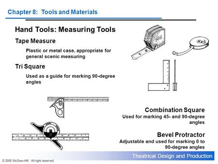 Theatrical Design and Production Chapter 8: Tools and Materials © 2006 McGraw-Hill. All right reserved. Hand Tools: Measuring Tools Tape Measure Plastic.