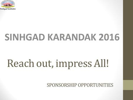 Reach out, impress All! SPONSORSHIP OPPORTUNITIES SINHGAD KARANDAK 2016.