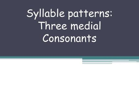 Syllable patterns: Three medial Consonants. northern Notice that this word has 3 medial consonants (consonants in the middle) In northern, the r stands.