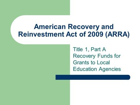 American Recovery and Reinvestment Act of 2009 (ARRA) Title 1, Part A Recovery Funds for Grants to Local Education Agencies.