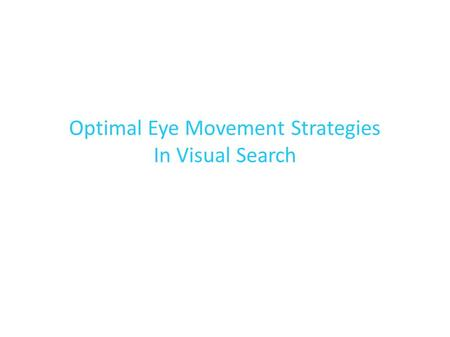 Optimal Eye Movement Strategies In Visual Search.