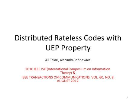 Distributed Rateless Codes with UEP Property Ali Talari, Nazanin Rahnavard 2010 IEEE ISIT(International Symposium on Information Theory) & IEEE TRANSACTIONS.